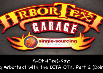 A-Oh-(Tee)-Kay: Using Arbortext with the DITA OTK, Part 2 (Doing it)